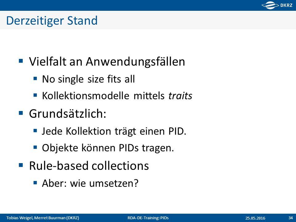 Tobias Weigel, Merret Buurman (DKRZ) Derzeitiger Stand  Vielfalt an Anwendungsfällen  No single size fits all  Kollektionsmodelle mittels traits 