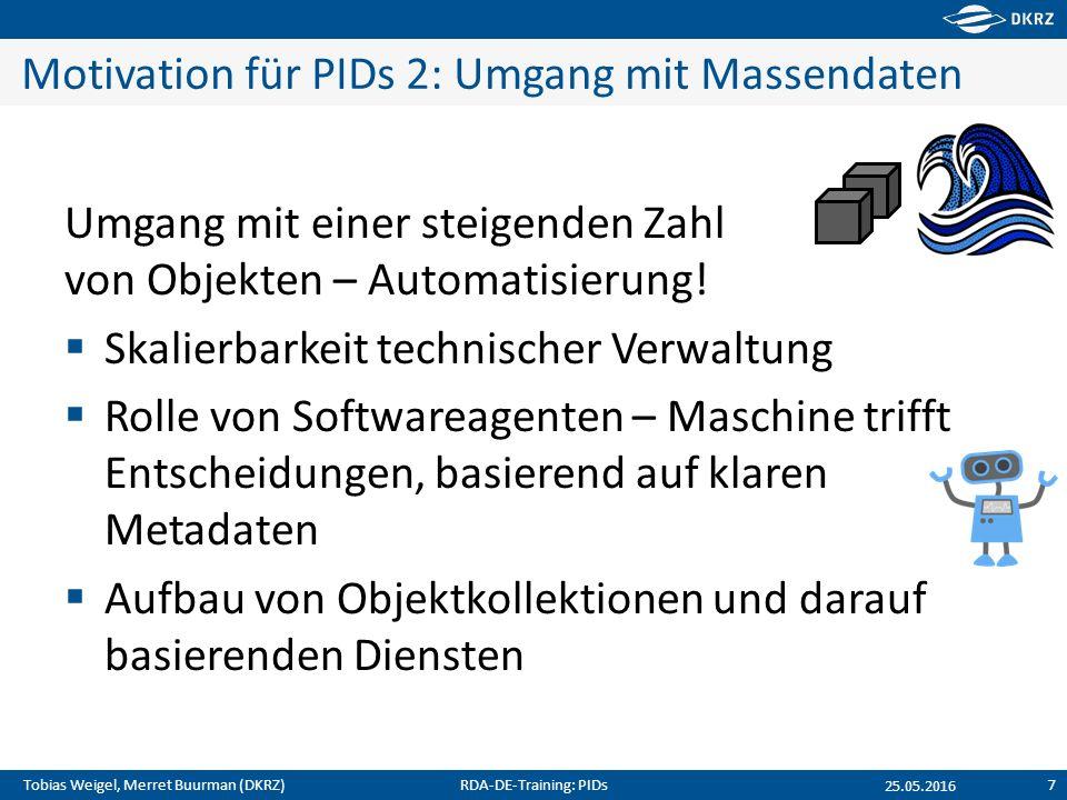 Tobias Weigel, Merret Buurman (DKRZ) Motivation für PIDs 2: Umgang mit Massendaten Umgang mit einer steigenden Zahl von Objekten – Automatisierung! 