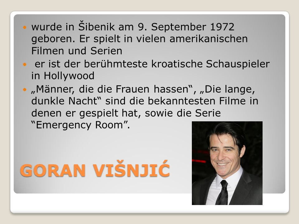 GORAN VIŠNJIĆ wurde in Šibenik am 9. September 1972 geboren.