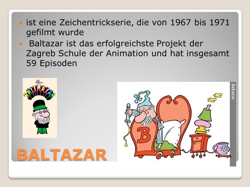 BALTAZAR ist eine Zeichentrickserie, die von 1967 bis 1971 gefilmt wurde Baltazar ist das erfolgreichste Projekt der Zagreb Schule der Animation und h