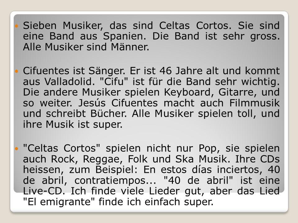 Sieben Musiker, das sind Celtas Cortos. Sie sind eine Band aus Spanien. Die Band ist sehr gross. Alle Musiker sind Männer. Cifuentes ist Sänger. Er is