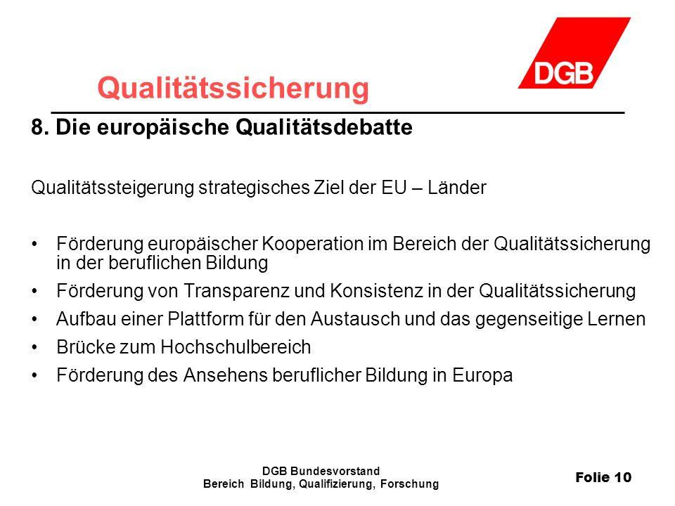 Folie 10 DGB Bundesvorstand Bereich Bildung, Qualifizierung, Forschung Qualitätssicherung 8.