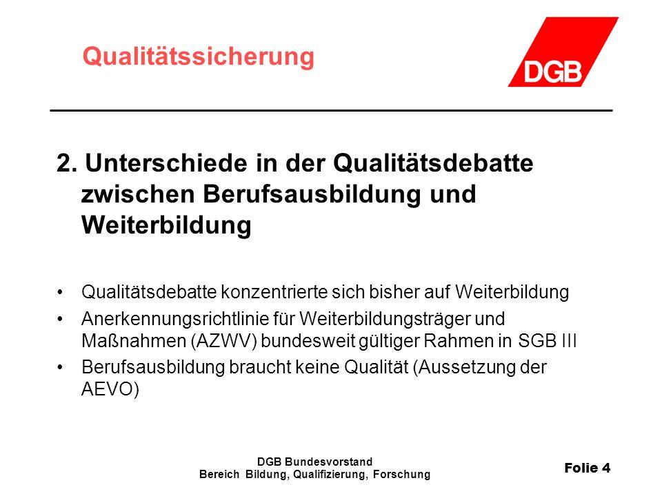 Folie 4 DGB Bundesvorstand Bereich Bildung, Qualifizierung, Forschung Qualitätssicherung 2.