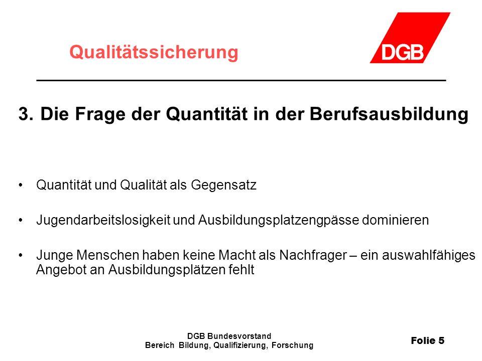Folie 5 DGB Bundesvorstand Bereich Bildung, Qualifizierung, Forschung Qualitätssicherung 3.