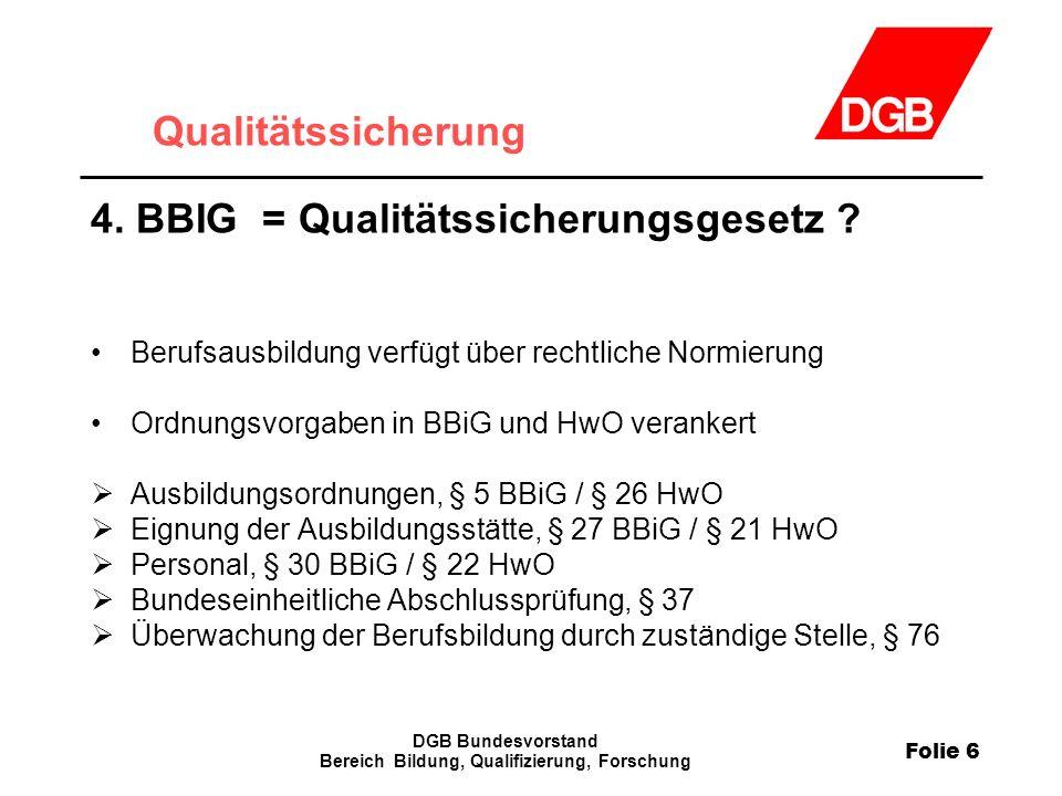 Folie 6 DGB Bundesvorstand Bereich Bildung, Qualifizierung, Forschung Qualitätssicherung 4.
