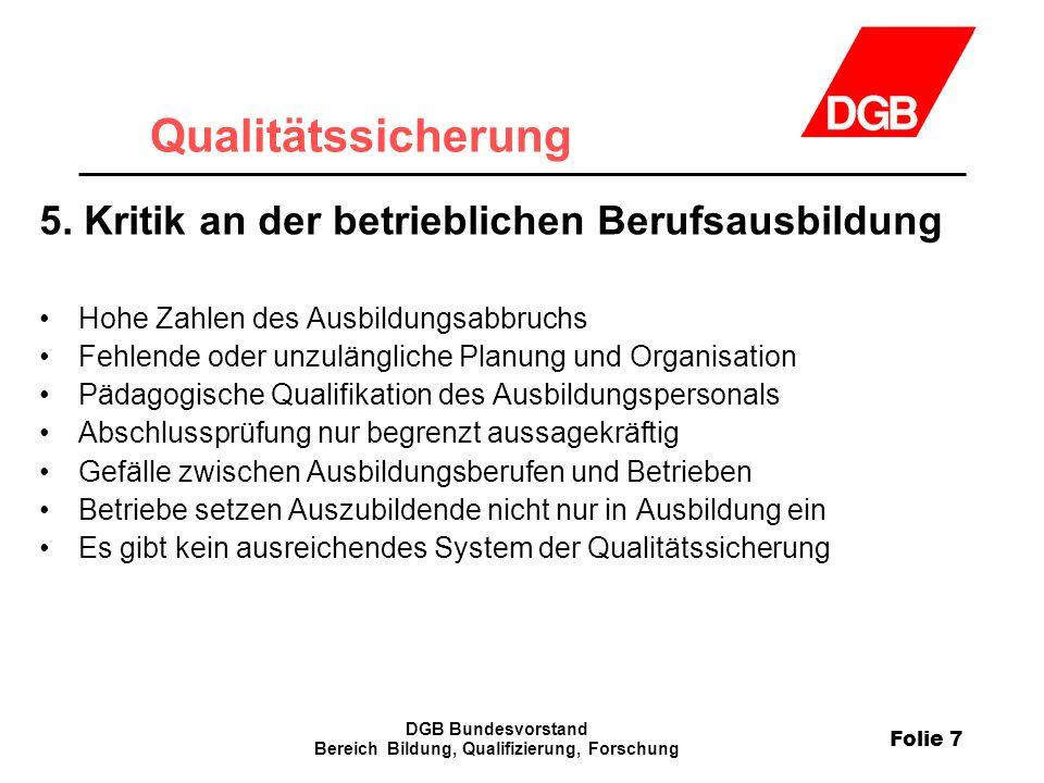 Folie 7 DGB Bundesvorstand Bereich Bildung, Qualifizierung, Forschung Qualitätssicherung 5.