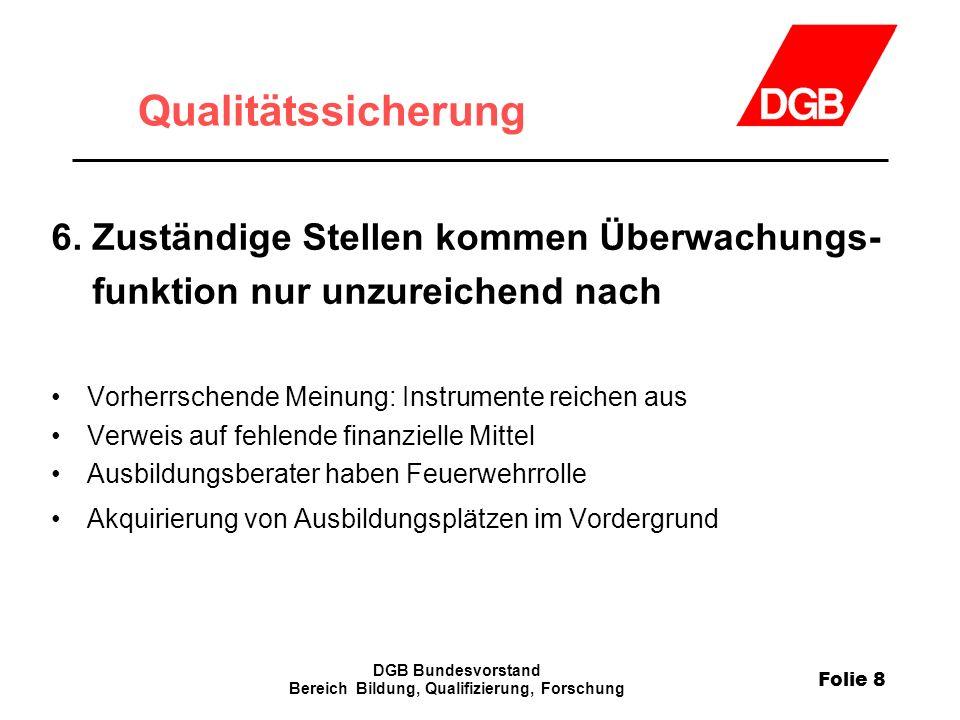 Folie 8 DGB Bundesvorstand Bereich Bildung, Qualifizierung, Forschung Qualitätssicherung 6.