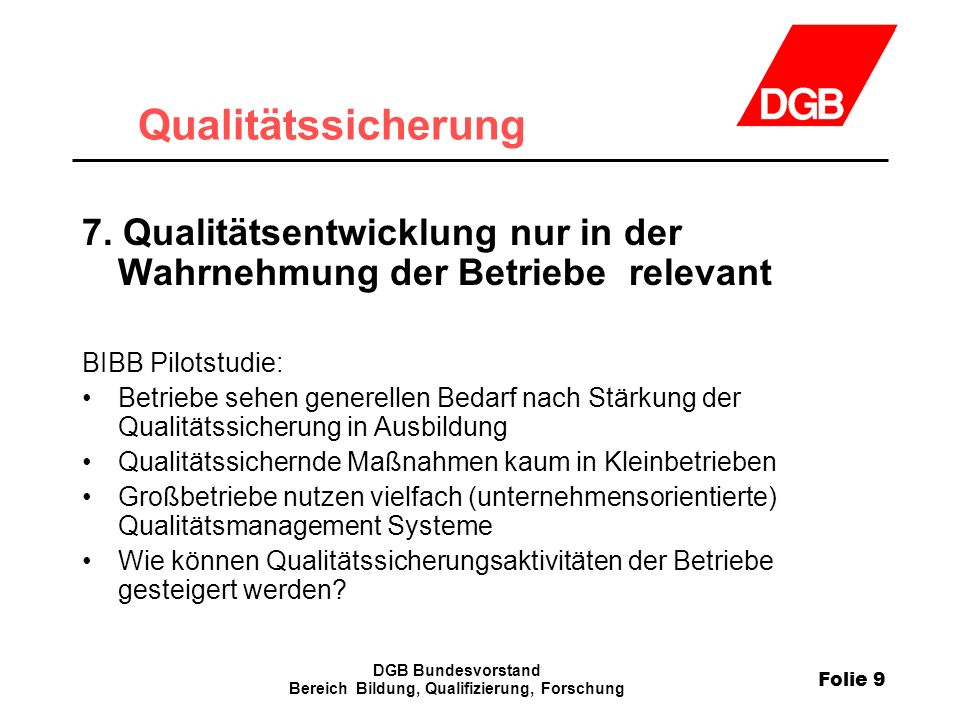 Folie 9 DGB Bundesvorstand Bereich Bildung, Qualifizierung, Forschung Qualitätssicherung 7.