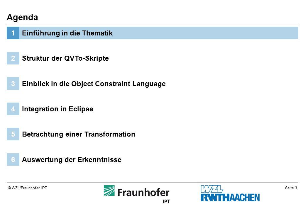 Seite 14© WZL/Fraunhofer IPT QVT-Skripte haben ihr eigenes Metamodell Objekte in operational Mappings Query und Helper dienen der Unterstützung Struktur der QVTo-Skripte2