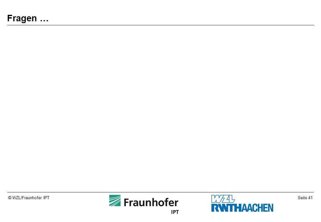 Seite 41© WZL/Fraunhofer IPT Fragen …