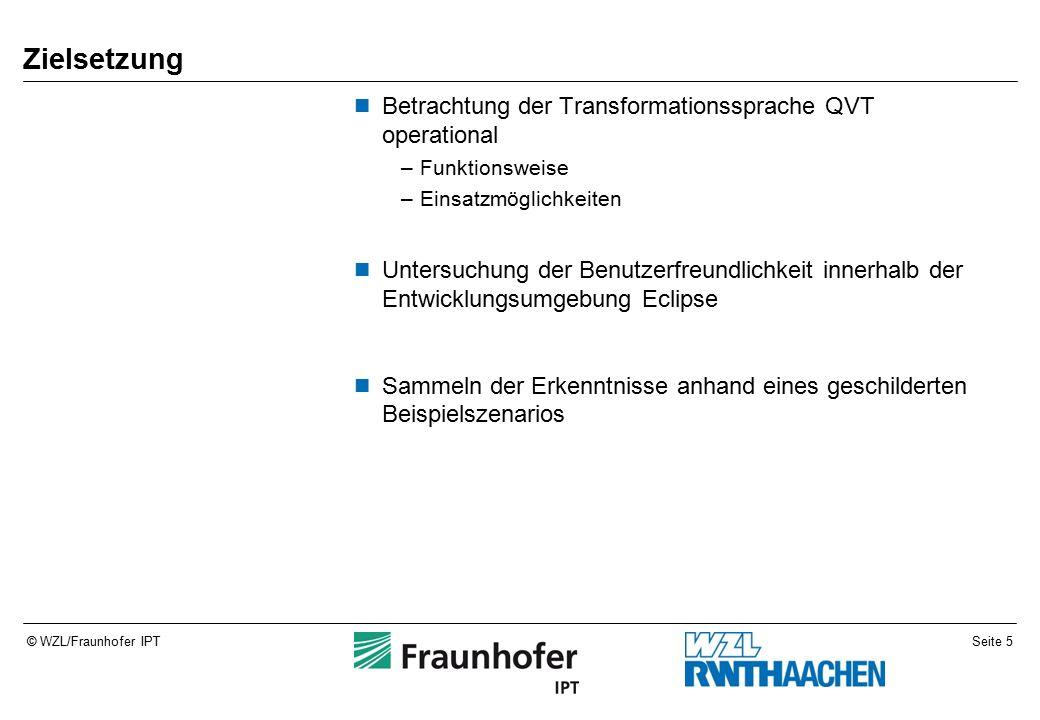 Seite 36© WZL/Fraunhofer IPT Auswertung der Erkenntnisse6 Betrachtung einer Transformation5 Integration in Eclipse4 Einblick in die Object Constraint Language3 Struktur der QVTo-Skripte2 Einführung in die Thematik1 Agenda