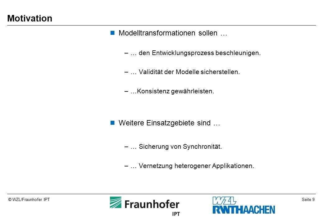Seite 40© WZL/Fraunhofer IPT Fazit Die Verwendung von QVT – Operational Mappings innerhalb der Eclipse – Plattform stellt bei entsprechendem Verständnis der Konzepte der modellgetriebenen Entwicklung und der eingesetzten Technologien eine komfortable Lösung zur Modelltransformation dar.