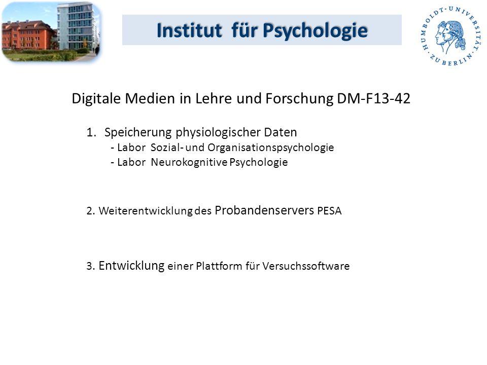 Institut für Psychologie Digitale Medien in Lehre und Forschung DM-F13-42 1.Speicherung physiologischer Daten - Labor Sozial- und Organisationspsychologie - Labor Neurokognitive Psychologie 2.