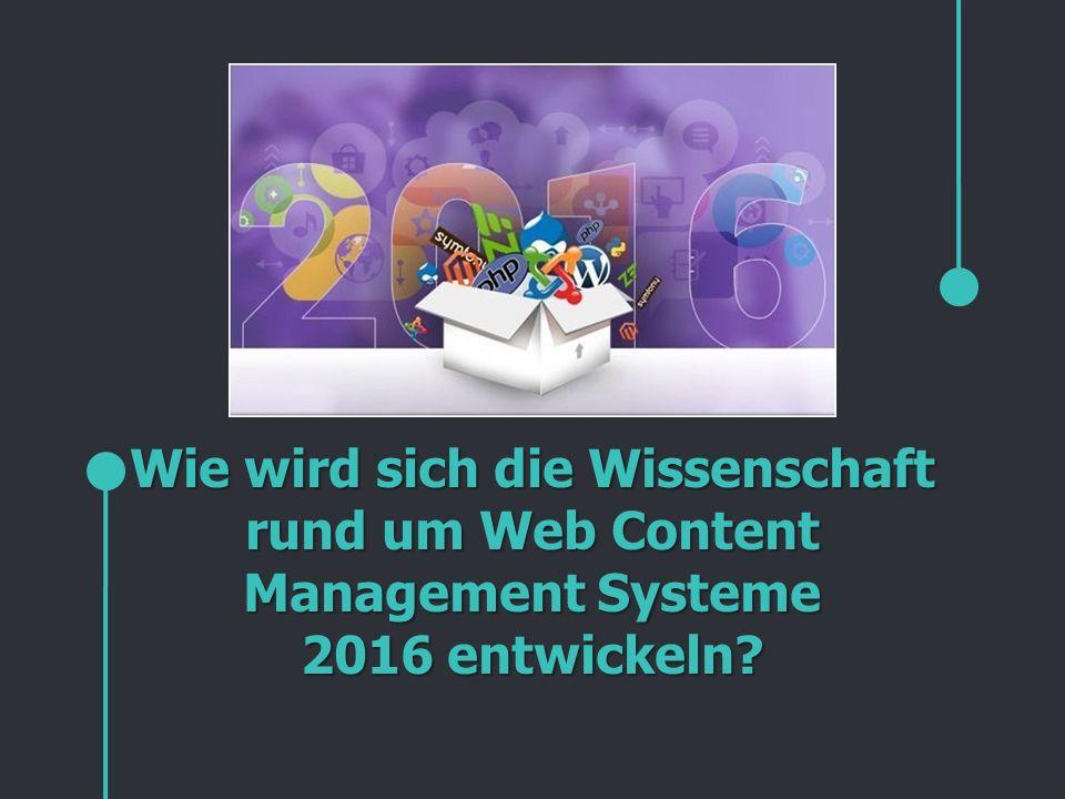 Wie wird sich die Wissenschaft rund um Web Content Management Systeme 2016 entwickeln?