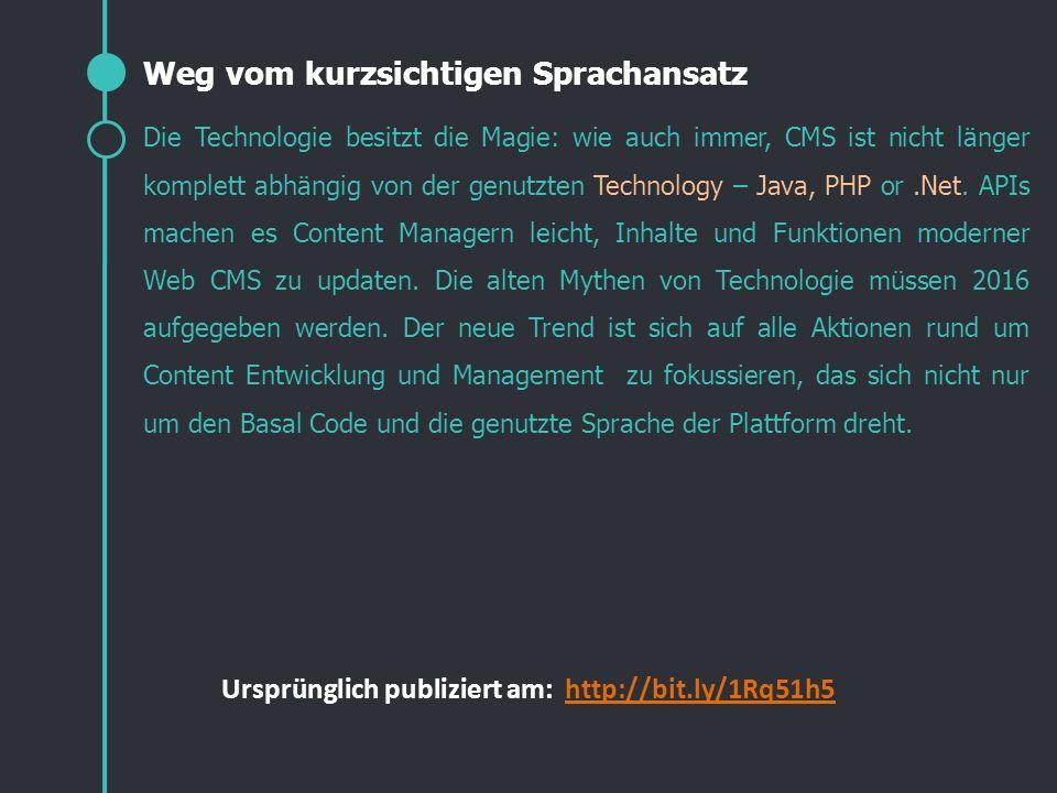 Die Technologie besitzt die Magie: wie auch immer, CMS ist nicht länger komplett abhängig von der genutzten Technology – Java, PHP or.Net. APIs machen