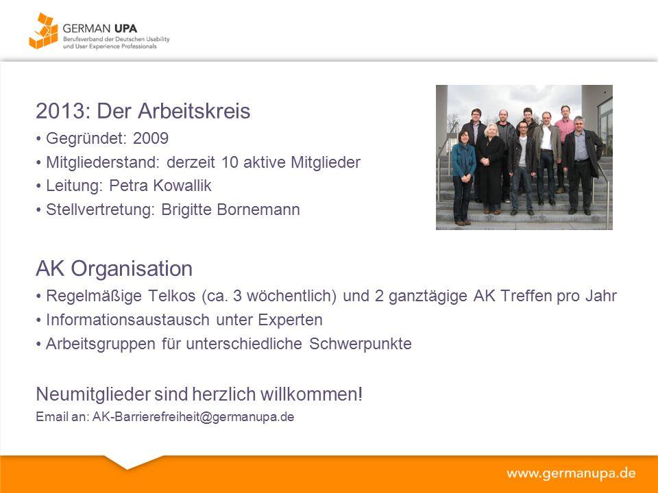 2013: Der Arbeitskreis Gegründet: 2009 Mitgliederstand: derzeit 10 aktive Mitglieder Leitung: Petra Kowallik Stellvertretung: Brigitte Bornemann AK Organisation Regelmäßige Telkos (ca.