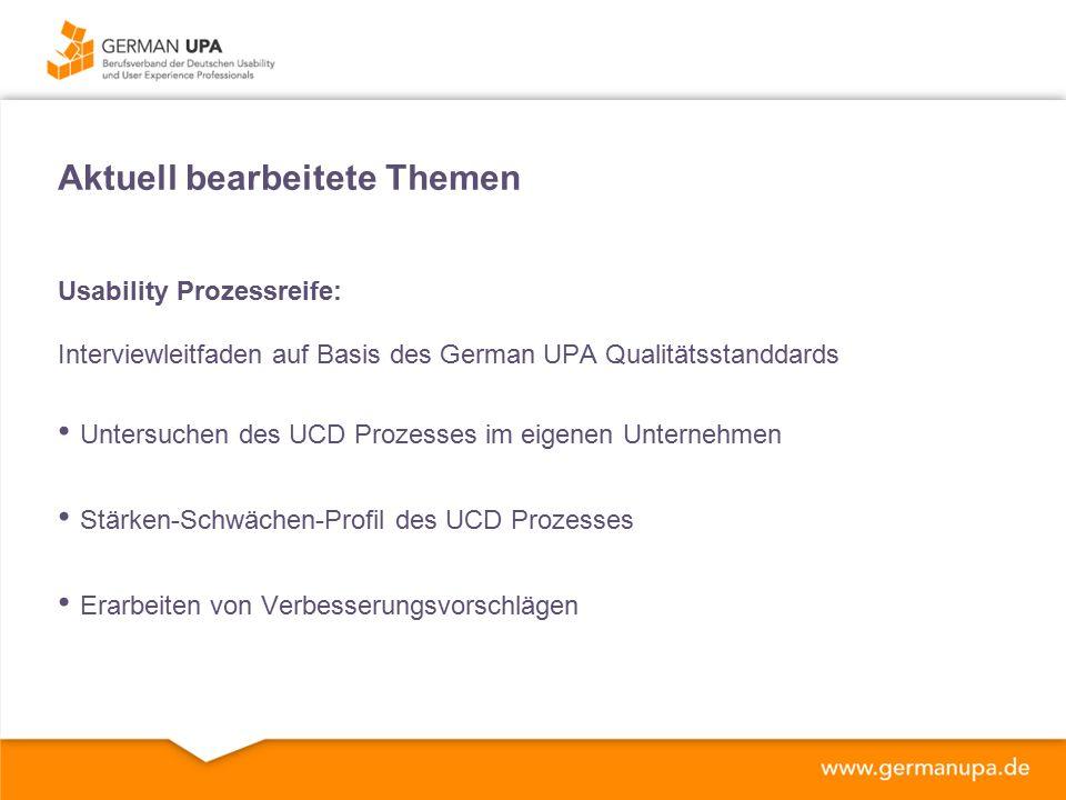 Aktuell bearbeitete Themen Usability Prozessreife: Interviewleitfaden auf Basis des German UPA Qualitätsstanddards Untersuchen des UCD Prozesses im eigenen Unternehmen Stärken-Schwächen-Profil des UCD Prozesses Erarbeiten von Verbesserungsvorschlägen