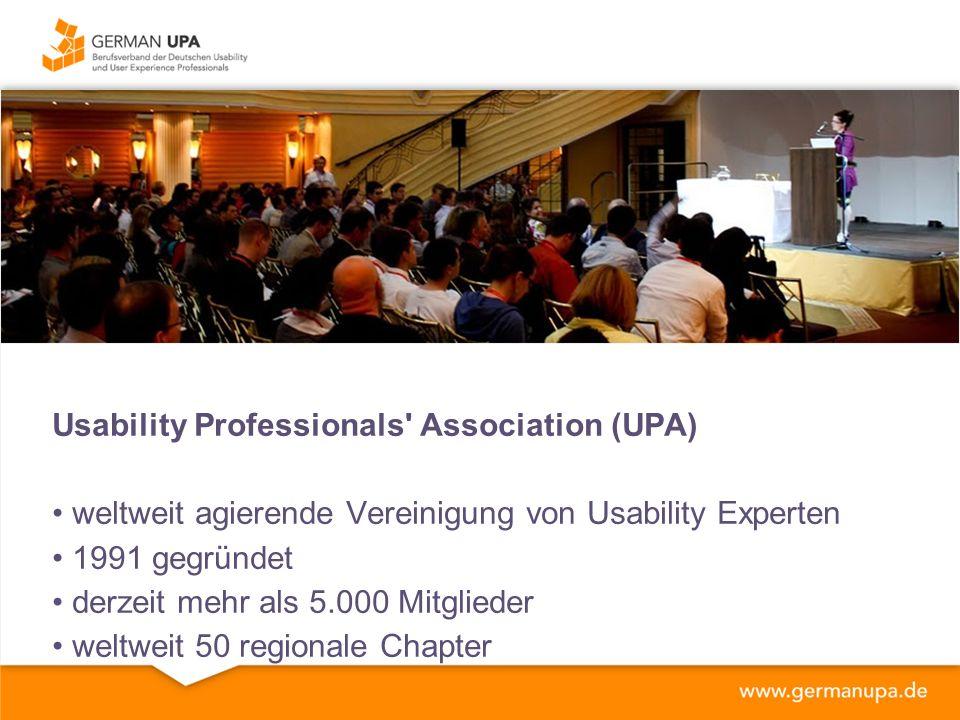 Usability Professionals Association (UPA) weltweit agierende Vereinigung von Usability Experten 1991 gegründet derzeit mehr als 5.000 Mitglieder weltweit 50 regionale Chapter