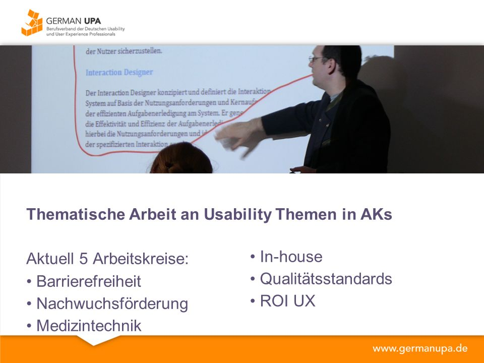Thematische Arbeit an Usability Themen in AKs Aktuell 5 Arbeitskreise: Barrierefreiheit Nachwuchsförderung Medizintechnik In-house Qualitätsstandards ROI UX