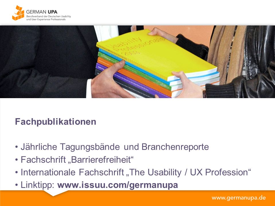 "Fachpublikationen Jährliche Tagungsbände und Branchenreporte Fachschrift ""Barrierefreiheit Internationale Fachschrift ""The Usability / UX Profession Linktipp: www.issuu.com/germanupa"