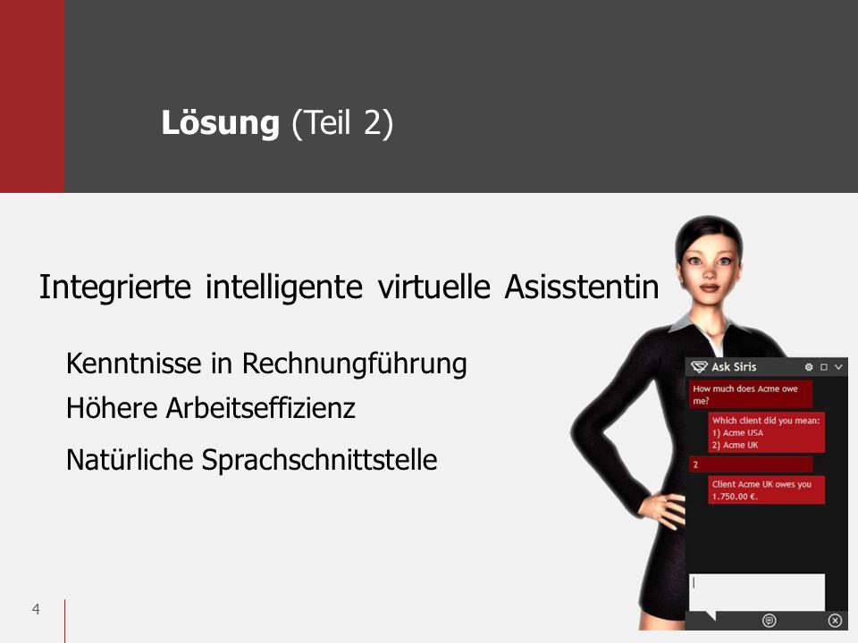 4 Integrierte intelligente virtuelle Asisstentin Kenntnisse in Rechnungführung Höhere Arbeitseffizienz Natürliche Sprachschnittstelle Lösung (Teil 2)