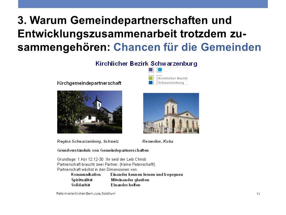 3. Warum Gemeindepartnerschaften und Entwicklungszusammenarbeit trotzdem zu- sammengehören: Chancen für die Gemeinden Reformierte Kirchen Bern-Jura-So