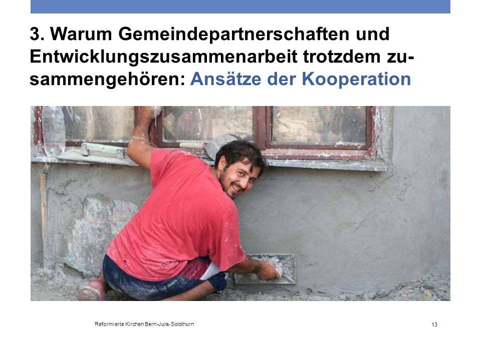 3. Warum Gemeindepartnerschaften und Entwicklungszusammenarbeit trotzdem zu- sammengehören: Ansätze der Kooperation Reformierte Kirchen Bern-Jura-Solo