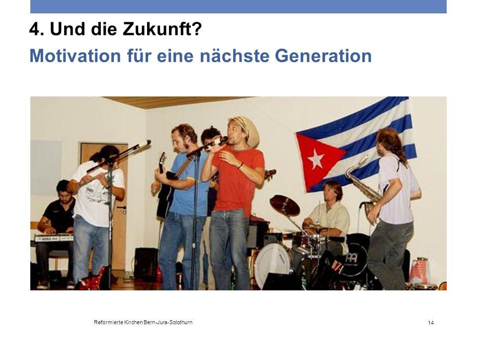 4. Und die Zukunft? Motivation für eine nächste Generation Reformierte Kirchen Bern-Jura-Solothurn 14