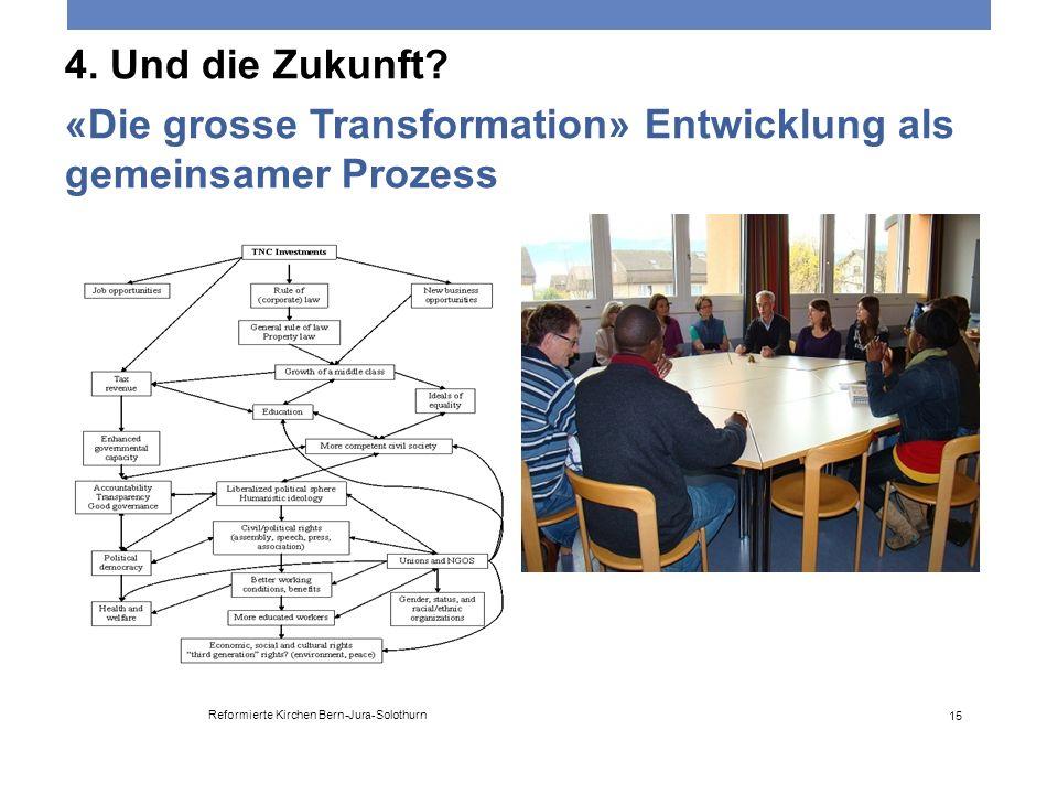 4. Und die Zukunft? «Die grosse Transformation» Entwicklung als gemeinsamer Prozess Reformierte Kirchen Bern-Jura-Solothurn 15