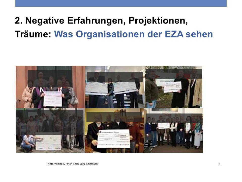 2. Negative Erfahrungen, Projektionen, Träume: Was Organisationen der EZA sehen Reformierte Kirchen Bern-Jura-Solothurn 3