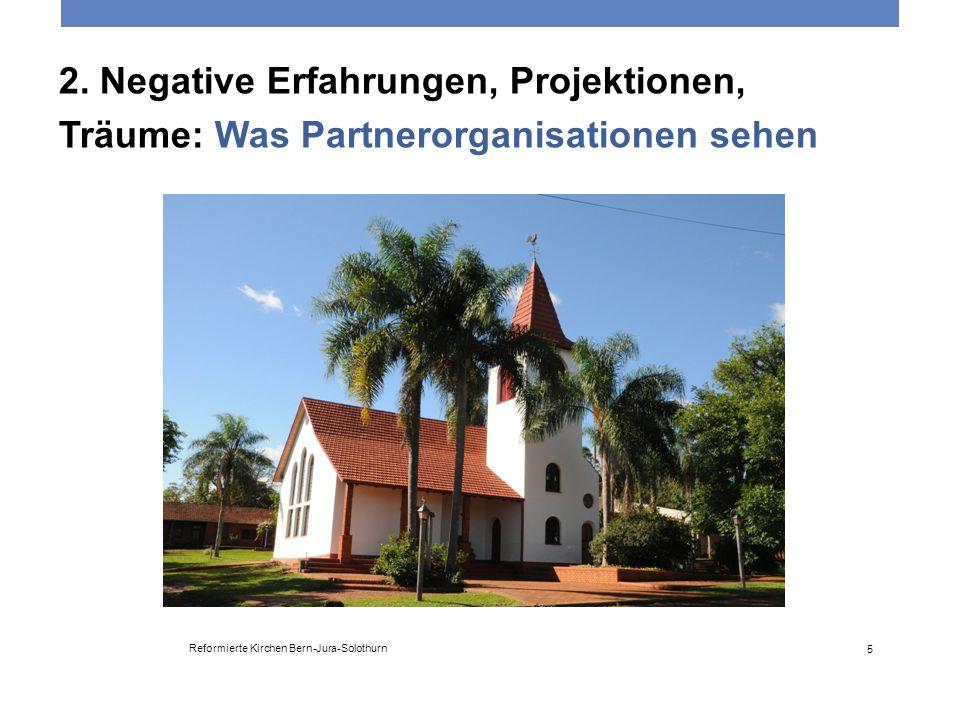 2. Negative Erfahrungen, Projektionen, Träume: Was Partnerorganisationen sehen Reformierte Kirchen Bern-Jura-Solothurn 5