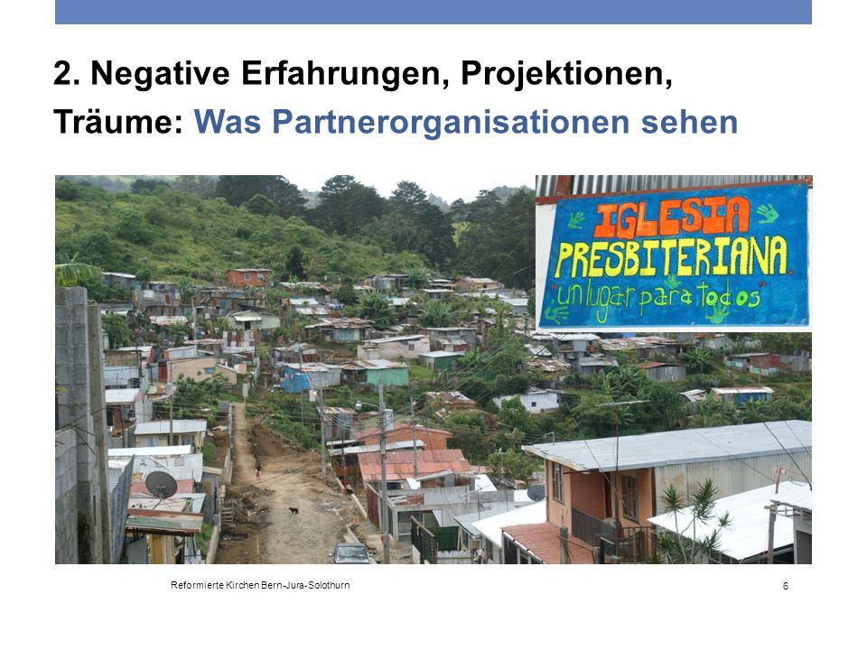 2. Negative Erfahrungen, Projektionen, Träume: Was Partnerorganisationen sehen Reformierte Kirchen Bern-Jura-Solothurn 6