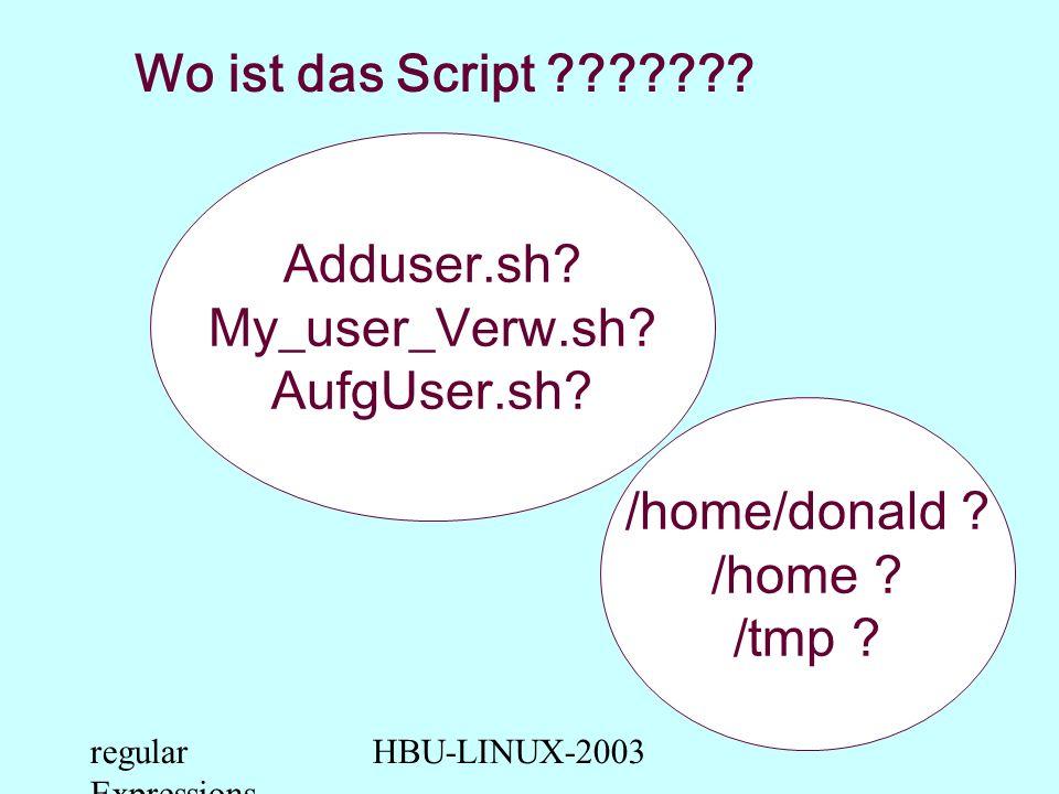 regular Expressions HBU-LINUX-2003 Reguläre Ausdrücke regular Expressions Einsatz in der Shell