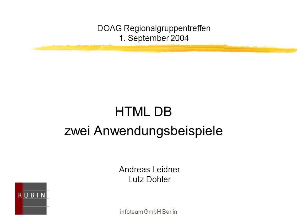 infoteam GmbH Berlin DOAG Regionalgruppentreffen 1. September 2004 Andreas Leidner Lutz Döhler HTML DB zwei Anwendungsbeispiele