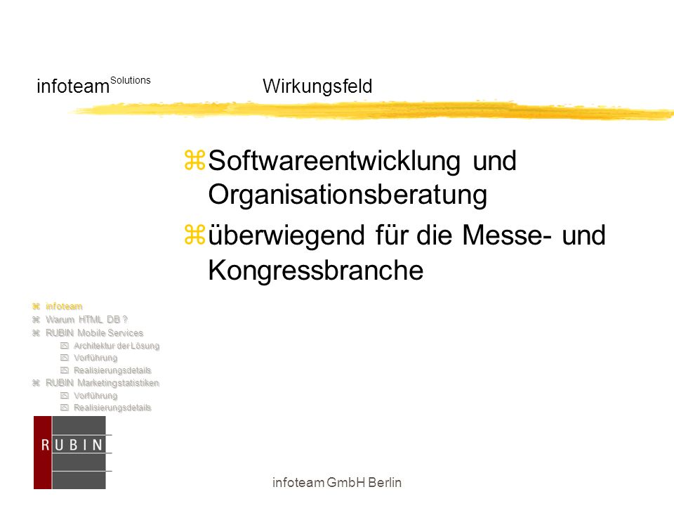 infoteam GmbH Berlin infoteam Solutions Wirkungsfeld  infoteam  Warum HTML DB ?  RUBIN Mobile Services  Architektur der Lösung  Vorführung  Real