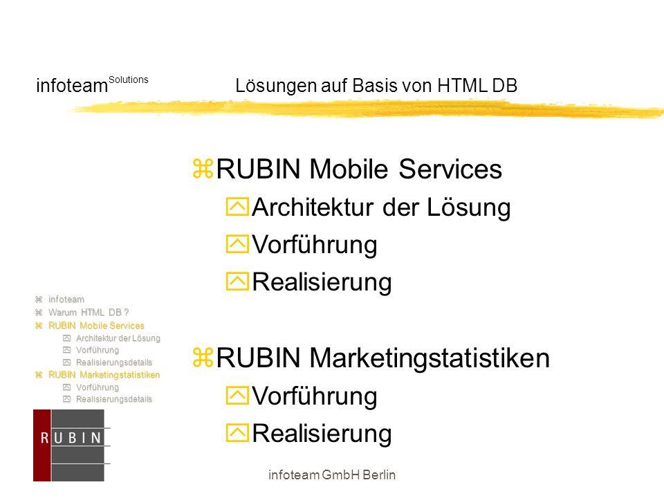 infoteam GmbH Berlin infoteam Solutions Lösungen auf Basis von HTML DB  RUBIN Mobile Services  Architektur der Lösung  Vorführung  Realisierung  RUBIN Marketingstatistiken  Vorführung  Realisierung  infoteam  Warum HTML DB .