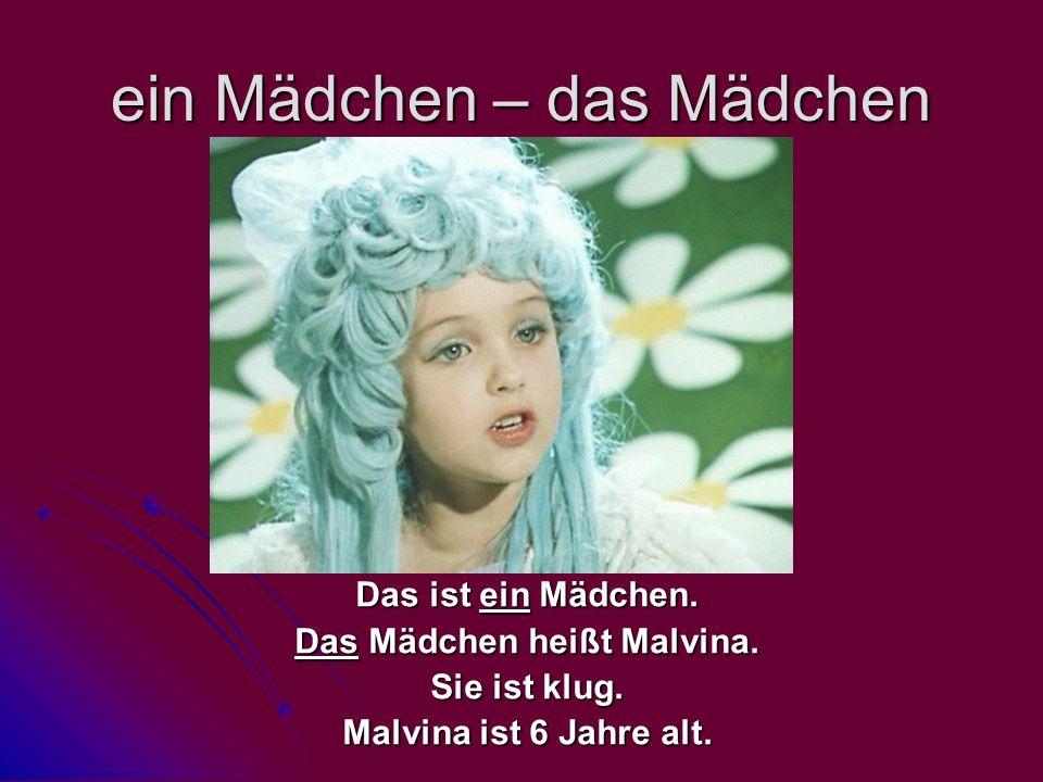ein Mädchen – das Mädchen Das ist ein Mädchen. Das Mädchen heißt Malvina. Sie ist klug. Malvina ist 6 Jahre alt.