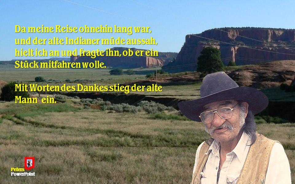 Ich fuhr fuhr gerade mit dem Auto, von einer Reise durch Arizona, nach Hause, als ich einen alten Indianer am Straßenrand stehen sah.