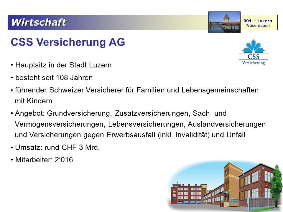 Wirtschaft 004 – Luzern Präsentation CSS Versicherung AG Hauptsitz in der Stadt Luzern besteht seit 108 Jahren führender Schweizer Versicherer für Fam