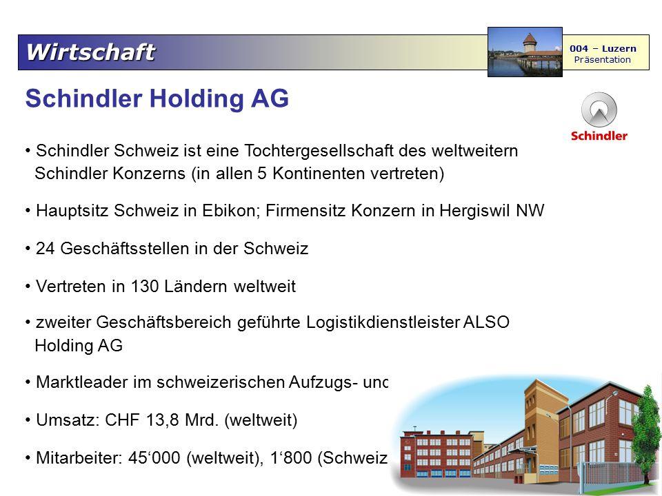 Wirtschaft 004 – Luzern Präsentation Schindler Holding AG Schindler Schweiz ist eine Tochtergesellschaft des weltweitern Schindler Konzerns (in allen