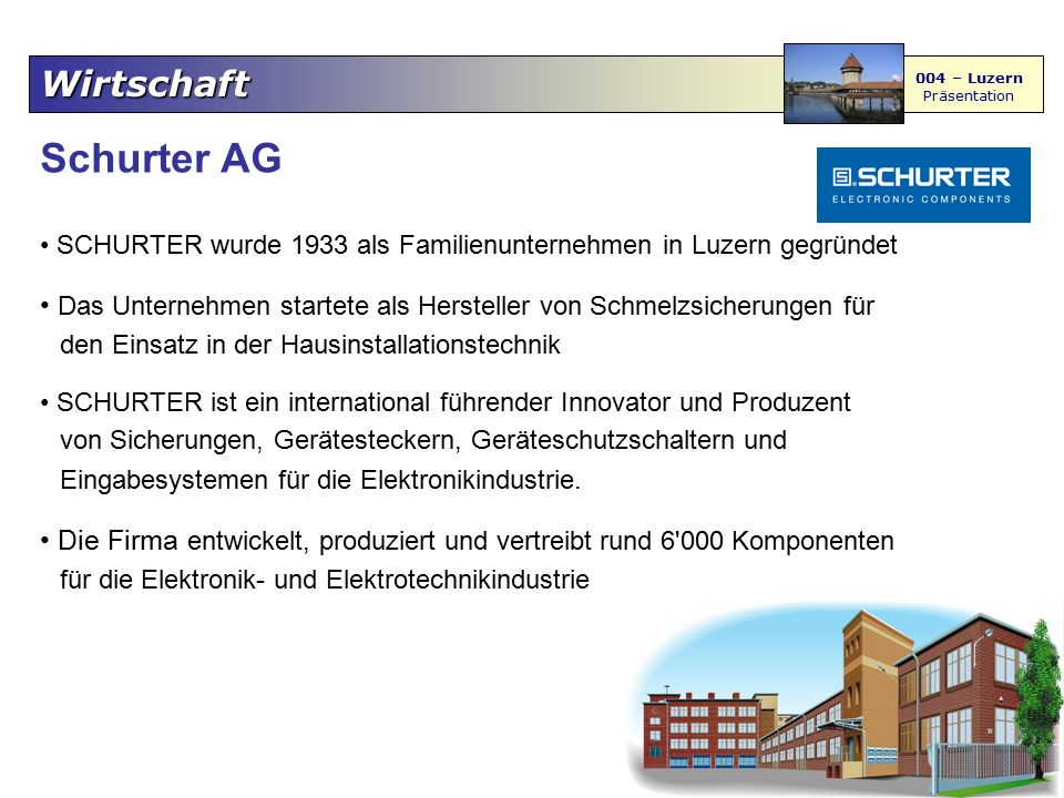 Wirtschaft 004 – Luzern Präsentation Schurter AG SCHURTER wurde 1933 als Familienunternehmen in Luzern gegründet Das Unternehmen startete als Herstell