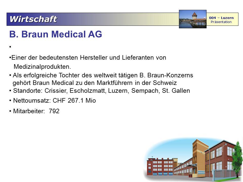 Wirtschaft 004 – Luzern Präsentation B. Braun Medical AG Einer der bedeutensten Hersteller und Lieferanten von Medizinalprodukten. Als erfolgreiche To