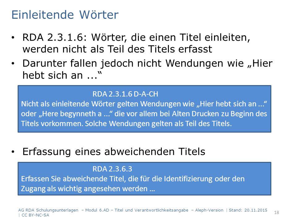 Einleitende Wörter RDA 2.3.1.6: Wörter, die einen Titel einleiten, werden nicht als Teil des Titels erfasst Darunter fallen jedoch nicht Wendungen wie