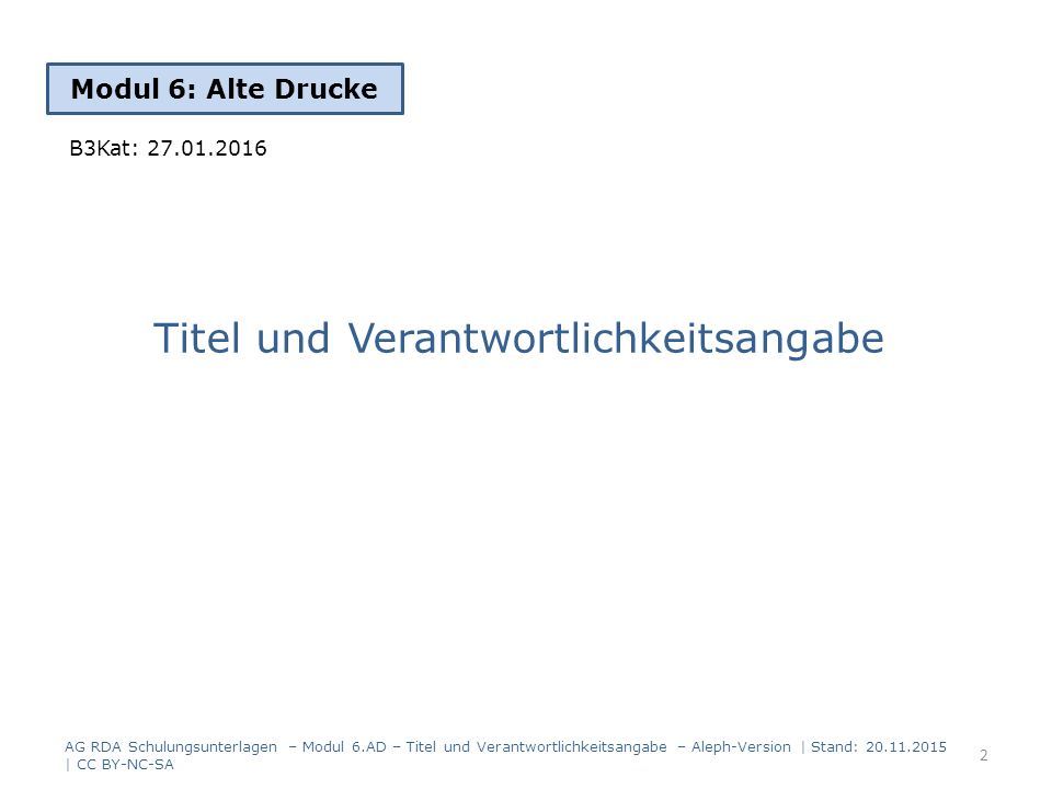 Titel und Verantwortlichkeitsangabe Modul 6: Alte Drucke AG RDA Schulungsunterlagen – Modul 6.AD – Titel und Verantwortlichkeitsangabe – Aleph-Version