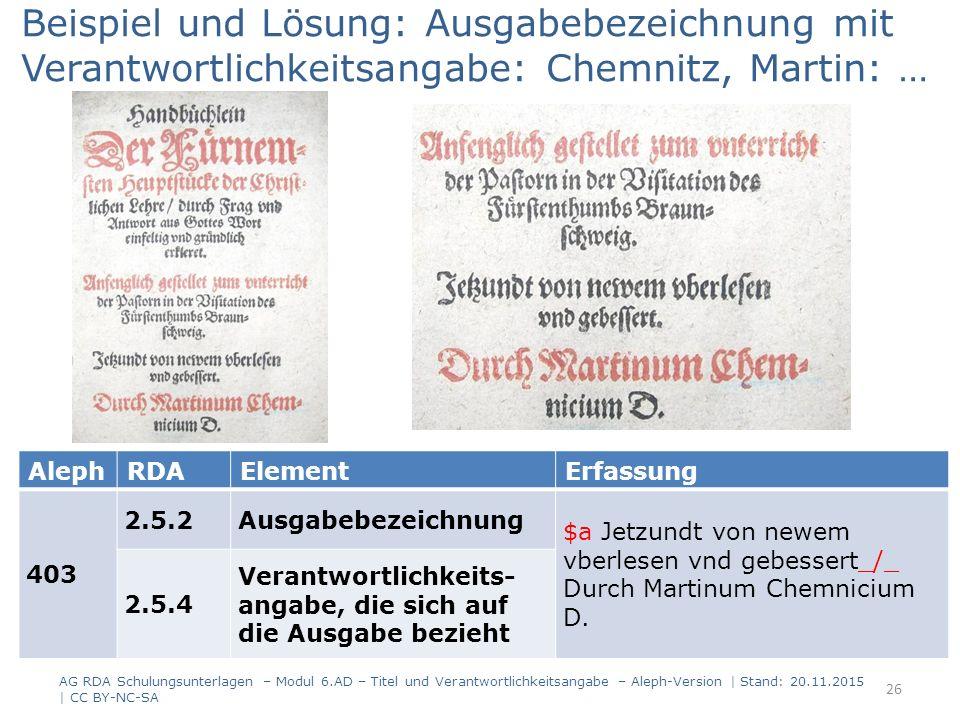 AlephRDAElementErfassung 403 2.5.2Ausgabebezeichnung $a Jetzundt von newem vberlesen vnd gebessert_/_ Durch Martinum Chemnicium D.