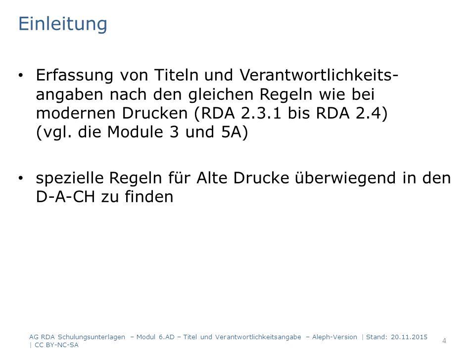 Einleitung Erfassung von Titeln und Verantwortlichkeits- angaben nach den gleichen Regeln wie bei modernen Drucken (RDA 2.3.1 bis RDA 2.4) (vgl. die M