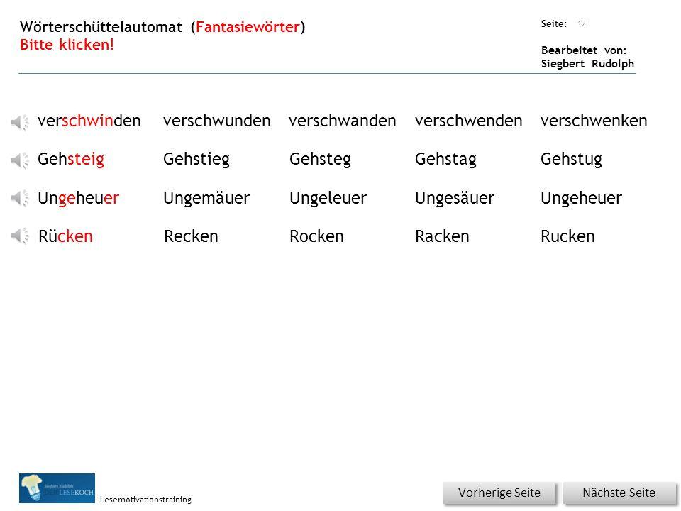 Übungsart: Seite: Bearbeitet von: Siegbert Rudolph Lesemotivationstraining trauenverschwindetschmatzenfressenAugeschießtRadträumenBeineerschreckenrastSchlafanzugjackeaufsperrenMaulAngstMädchenBeinRäder 11 Wörter schnell lesen mit Selbstkontrolle.