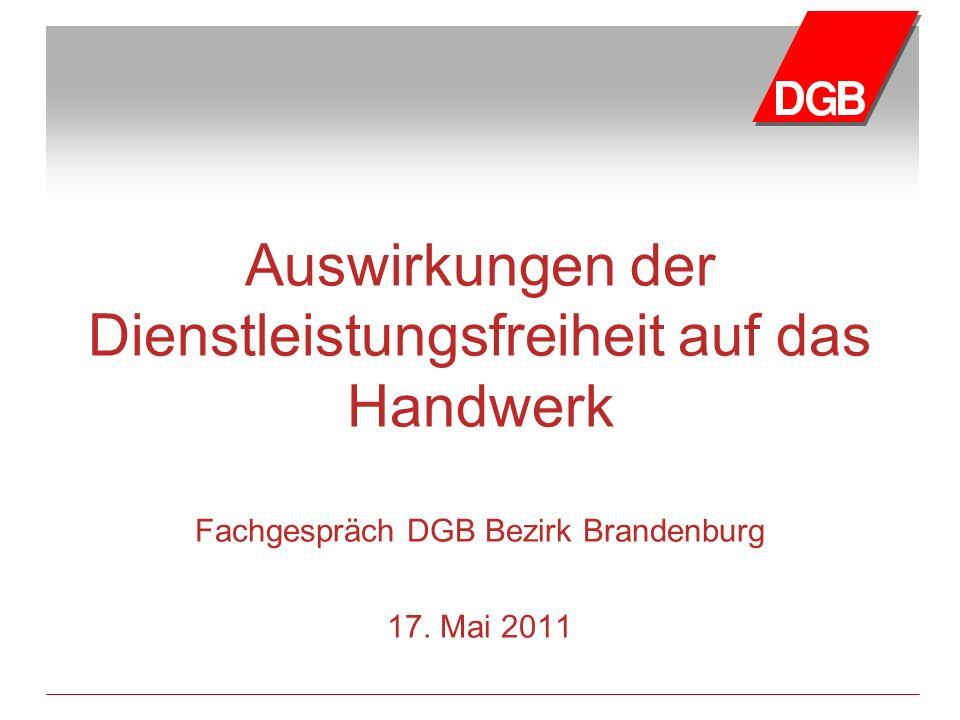 Auswirkungen der Dienstleistungsfreiheit auf das Handwerk Fachgespräch DGB Bezirk Brandenburg 17.