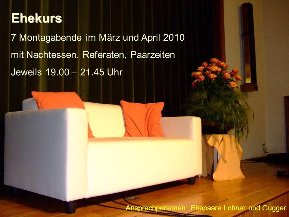 Ehekurs 7 Montagabende im März und April 2010 mit Nachtessen, Referaten, Paarzeiten Jeweils 19.00 – 21.45 Uhr Ansprechpersonen: Ehepaare Lohner und Gugger