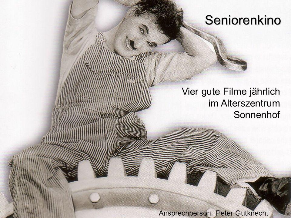 Seniorenkino Vier gute Filme jährlich im Alterszentrum Sonnenhof Ansprechperson: Peter Gutknecht